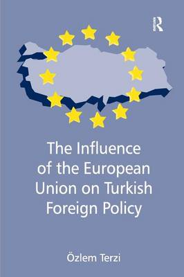 The Influence of the European Union on Turkish Foreign Policy (Hardback)