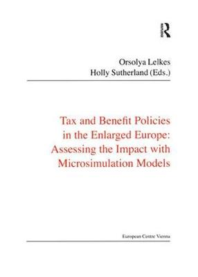 Tax and Benefit Policies in the Enlarged Europe: Assessing the Impact with Microsimulation Models - Public Policy and Social Welfare (Paperback)