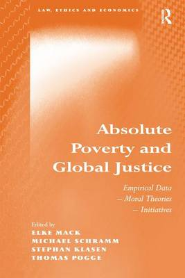 Absolute Poverty and Global Justice: Empirical Data - Moral Theories - Initiatives - Law, Ethics and Economics (Hardback)