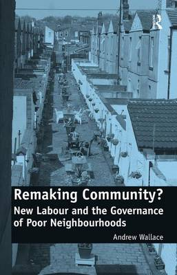 Remaking Community?: New Labour and the Governance of Poor Neighbourhoods (Hardback)