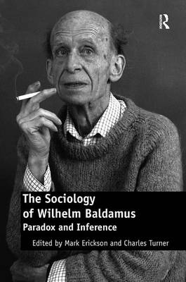 The Sociology of Wilhelm Baldamus: Paradox and Inference (Hardback)