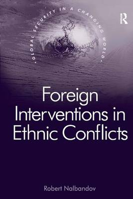 Foreign Interventions in Ethnic Conflicts - Global Security in a Changing World (Hardback)
