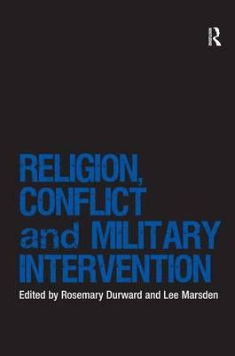 Religion, Conflict and Military Intervention - Religion and International Security (Hardback)
