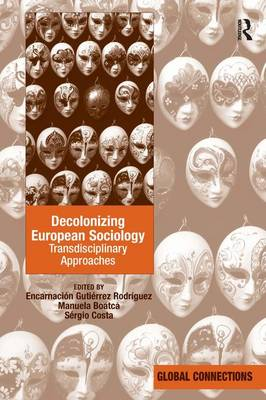 Decolonizing European Sociology: Transdisciplinary Approaches - Global Connections (Hardback)