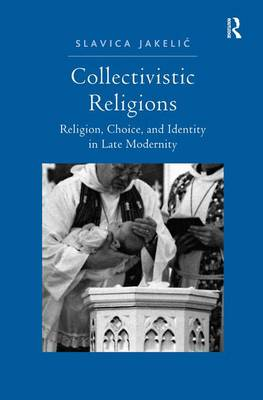 Collectivistic Religions: Religion, Choice, and Identity in Late Modernity (Hardback)