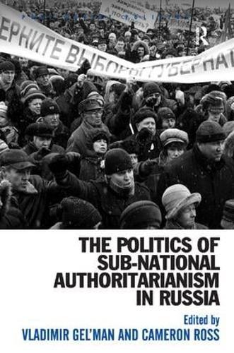 The Politics of Sub-National Authoritarianism in Russia - Post-Soviet Politics (Hardback)