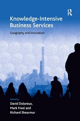 Knowledge Intensive Business Services: Geography and Innovation - Ashgate Economic Geography Series (Hardback)