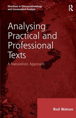 Analysing Practical and Professional Texts: A Naturalistic Approach - Directions in Ethnomethodology and Conversation Analysis (Hardback)