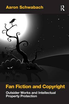 Fan Fiction and Copyright: Outsider Works and Intellectual Property Protection (Hardback)