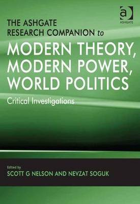 The Ashgate Research Companion to Modern Theory, Modern Power, World Politics: Critical Investigations (Hardback)