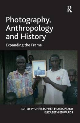 Photography, Anthropology and History: Expanding the Frame (Hardback)
