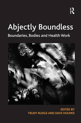 Abjectly Boundless: Boundaries, Bodies and Health Work (Hardback)