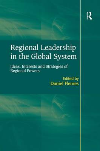 Regional Leadership in the Global System: Ideas, Interests and Strategies of Regional Powers (Hardback)