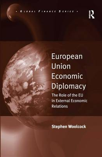 European Union Economic Diplomacy: The Role of the EU in External Economic Relations - Global Finance (Hardback)