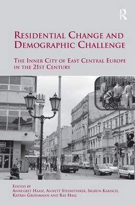 Residential Change and Demographic Challenge: The Inner City of East Central Europe in the 21st Century (Hardback)