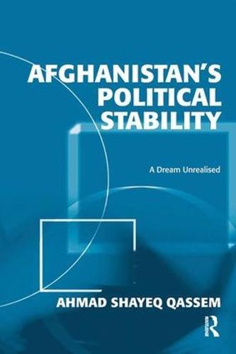 Afghanistan's Political Stability: A Dream Unrealised (Hardback)