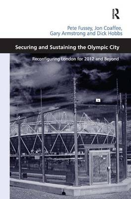 Securing and Sustaining the Olympic City: Reconfiguring London for 2012 and Beyond (Hardback)