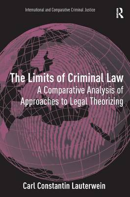 The Limits of Criminal Law: A Comparative Analysis of Approaches to Legal Theorizing - International and Comparative Criminal Justice (Hardback)