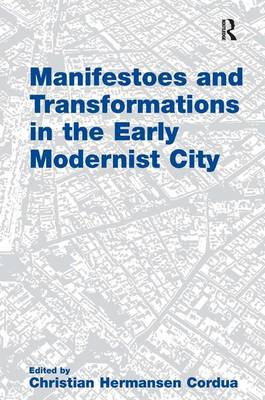Manifestoes and Transformations in the Early Modernist City (Paperback)