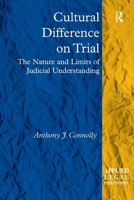 Cultural Difference on Trial: The Nature and Limits of Judicial Understanding - Applied Legal Philosophy (Hardback)