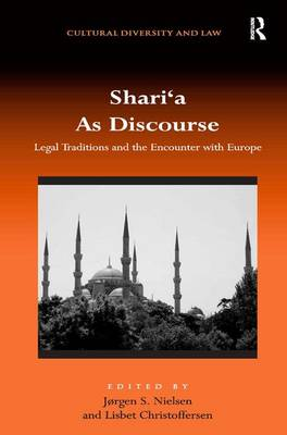 Shari'a as Discourse: Legal Traditions and the Encounter with Europe - Cultural Diversity and Law (Hardback)