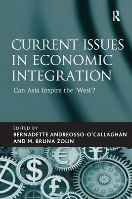Current Issues in Economic Integration: Can Asia Inspire the 'West'? (Hardback)