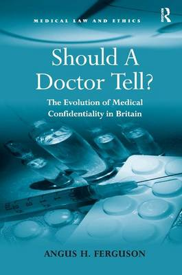 Should a Doctor Tell?: The Evolution of Medical Confidentiality in Britain (Hardback)