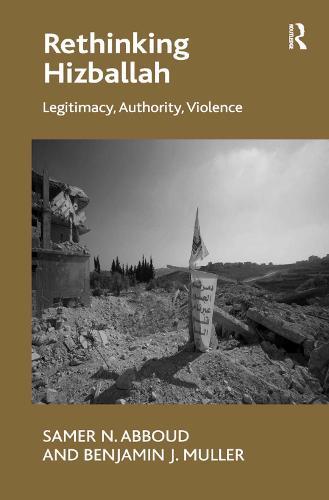 Rethinking Hizballah: Legitimacy, Authority, Violence (Hardback)