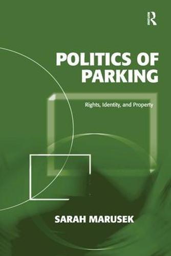 Politics of Parking: Rights, Identity, and Property (Hardback)
