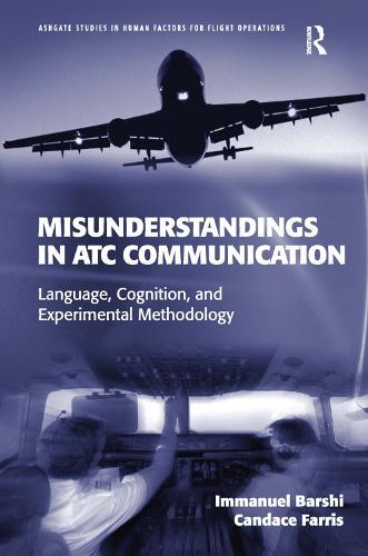 Misunderstandings in ATC Communication: Language, Cognition, and Experimental Methodology - Ashgate Studies in Human Factors for Flight Operations (Hardback)