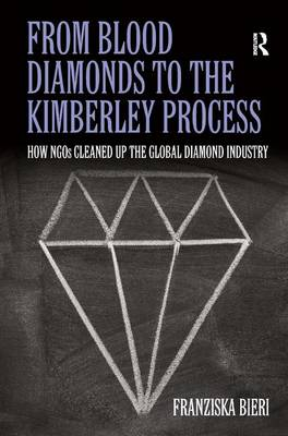 From Blood Diamonds to the Kimberley Process: How NGOs Cleaned Up the Global Diamond Industry (Hardback)