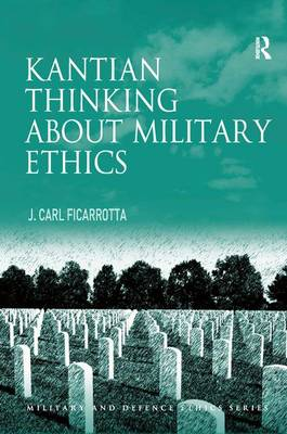 Kantian Thinking about Military Ethics - Military and Defence Ethics (Hardback)