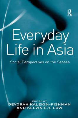 Everyday Life in Asia: Social Perspectives on the Senses (Hardback)