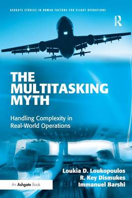 The Multitasking Myth: Handling Complexity in Real-World Operations - Ashgate Studies in Human Factors for Flight Operations (Paperback)