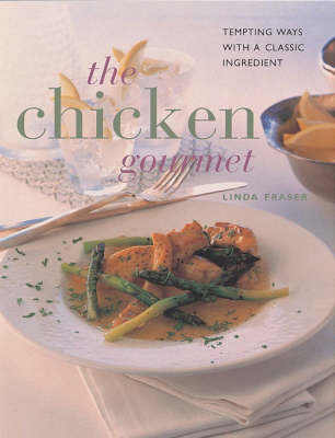 The Chicken Gourmet: Tempting Ways with a Classic Ingredient (Paperback)