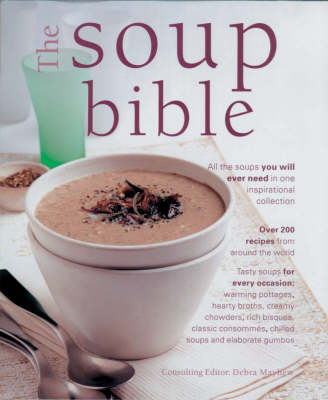 The Soup Bible: All the Soups You Could Ever Need in One Inspiring Collection (Hardback)
