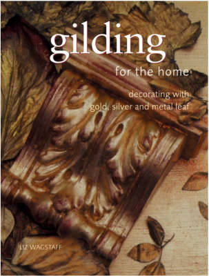 Gilding for the Home: Decorating with Gold, Silver and Metal Leaf - Homecraft S. (Paperback)