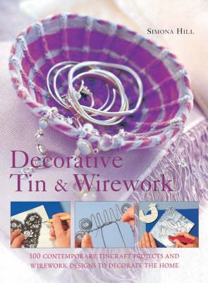 Decorative Tin and Wirework: Contemporary Craft Projects and Inspirational Ideas (Hardback)