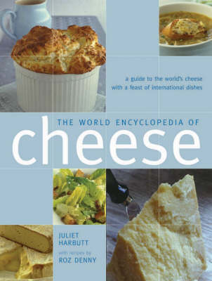 The World Encyclopedia of Cheese: A Guide to the World's Cheese with a Feast of International Dishes (Hardback)