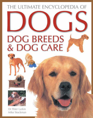 The Ultimate Encyclopedia of Dogs, Dog Breeds and Dog Care (Hardback)