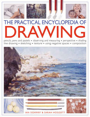 The Practical Encyclopedia of Drawing: Shading, Perspective, Line and Wash, Composition, Sketching, Tonal Work, Frottage, Negative Spaces, Resists and Textures (Hardback)