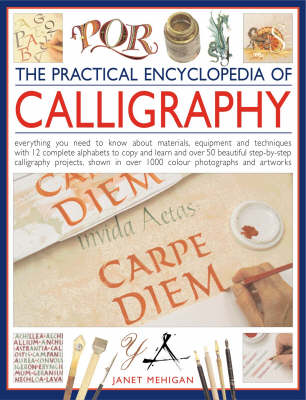 The Practical Encyclopedia of Calligraphy: Everything You Need to Know About Materials, Techniques and Equipment, Plus Over 50 Beautiful Step-by-step Lettering Projects and More Than 12 Complete Alphabets to Copy and Learn (Hardback)