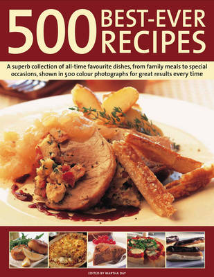 500 Best-ever Recipes: A Superb Collection of All-time Favourite Dishes, from Family Meals to Special Occasions (Hardback)