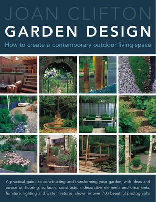 Joan Clifton's Garden Design: How to Create a Contemporary Outdoor Living Space (Hardback)