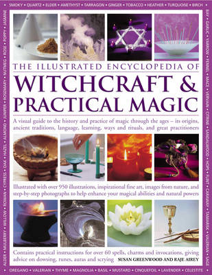 The Illustrated Encyclopedia of Witchcraft and Practical Magic: A Visual Guide to the History and Practice of Magic Through the Ages - Its Origins, Traditions, Language, Learning, Rituals and Great Practitioners (Hardback)