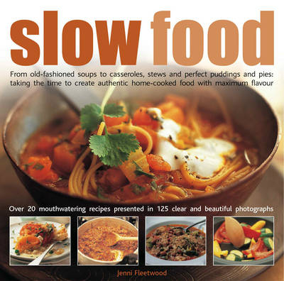 Slow Food: From Old-fashioned Soups to Casseroles, Stews and Perfect Puddings and Pies - Taking the Time to Create Authentic Home-cooked Food with Maximum Flavour (Hardback)