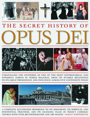 The Secret History of Opus Dei: Unravelling the Mysteries of One of the Most Powerful and Secretive Forces in World Religion (Hardback)