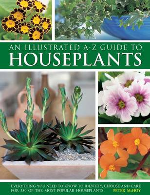 An Illustrated A-Z Guide to Houseplants: Everything You Need to Know to Identify, Choose and Care for 350 of the Most Popular Houseplants (Hardback)
