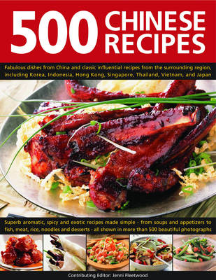 500 Chinese Recipes: Fabulous Dishes from China and Classic Influential Recipes from the Surrounding Region, Including Korea, Malaysia, Hong Kong, Singapore, Thailand, Vietnam, and Japan (Hardback)