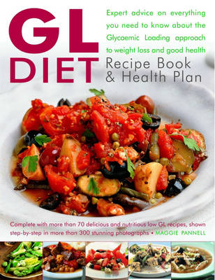 The GL Diet Recipe Book and Health Plan: Everything You Need to Know About the GL (glycaemic Loading) Approach to Weight Loss and Health, with Expert Advice and More Than 70 Delicious and Nutritious Recipes, Shown Step-by-step (Hardback)